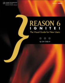 Reason 6 Ignite! : The Visual Guide for New Users, Paperback / softback Book