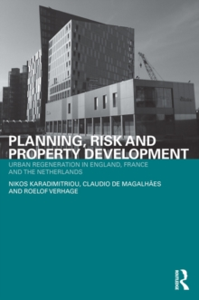Planning, Risk and Property Development : Urban regeneration in England, France and the Netherlands, EPUB eBook