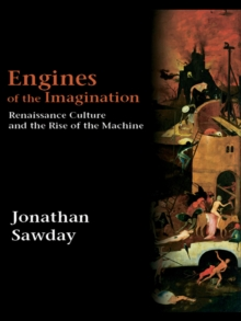Engines of the Imagination : Renaissance Culture and the Rise of the Machine, EPUB eBook