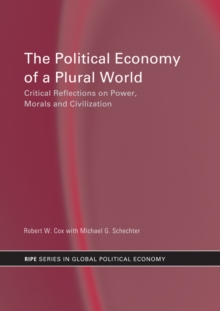 The Political Economy of a Plural World : Critical reflections on Power, Morals and Civilisation, PDF eBook