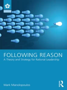 Following Reason : A Theory and Strategy for Rational Leadership, EPUB eBook