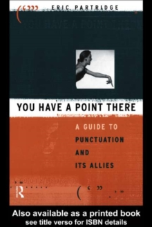 You Have a Point There : A Guide to Punctuation and Its Allies, PDF eBook