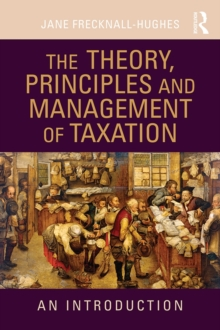 The Theory, Principles and Management of Taxation : An introduction