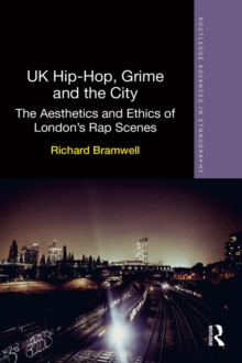 UK Hip-Hop, Grime and the City : The Aesthetics and Ethics of London's Rap Scenes, PDF eBook