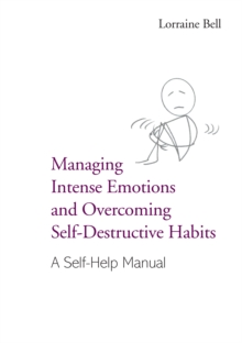 Managing Intense Emotions and Overcoming Self-Destructive Habits : A Self-Help Manual, EPUB eBook