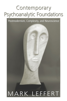 Contemporary Psychoanalytic Foundations : Postmodernism, Complexity, and Neuroscience, PDF eBook