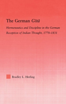 The German Gita : Hermeneutics and Discipline in the Early German Reception of Indian Thought, PDF eBook