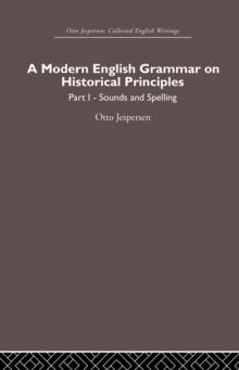 A Modern English Grammar on Historical Principles : Volume 1, Sounds and Spellings, PDF eBook