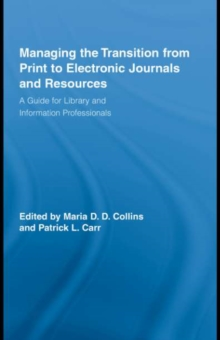 Managing the Transition from Print to Electronic Journals and Resources : A Guide for Library and Information Professionals, PDF eBook