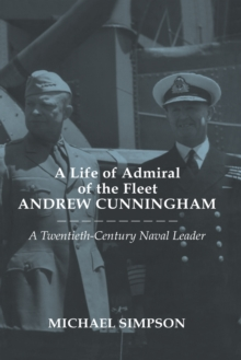 A Life of Admiral of the Fleet Andrew Cunningham : A Twentieth Century Naval Leader, PDF eBook