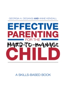 Effective Parenting for the Hard-to-Manage Child : A Skills-Based Book, PDF eBook