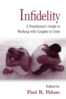 Infidelity : A Practitioner's Guide to Working with Couples in Crisis, PDF eBook
