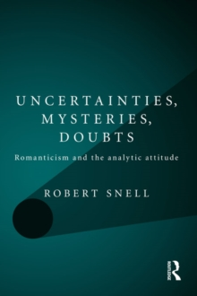 Uncertainties, Mysteries, Doubts : Romanticism and the analytic attitude, PDF eBook
