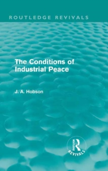 The Conditions of Industrial Peace (Routledge Revivals), PDF eBook