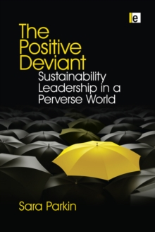 The Positive Deviant : Sustainability Leadership in a Perverse World, PDF eBook