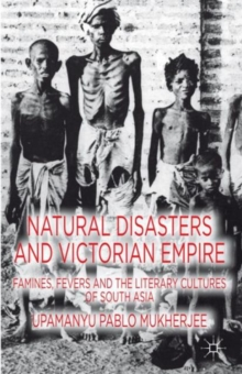 Natural Disasters and Victorian Empire : Famines, Fevers and the Literary Cultures of South Asia, Hardback Book