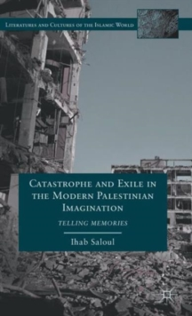 Catastrophe and Exile in the Modern Palestinian Imagination : Telling Memories, Hardback Book