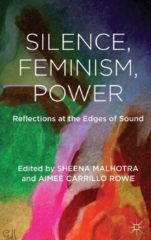 Silence, Feminism, Power : Reflections at the Edges of Sound, Hardback Book