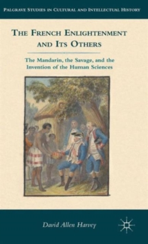 The French Enlightenment and its Others : The Mandarin, the Savage, and the Invention of the Human Sciences, Hardback Book