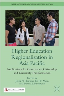Higher Education Regionalization in Asia Pacific : Implications for Governance, Citizenship and University Transformation, Hardback Book