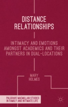 Distance Relationships : Intimacy and Emotions Amongst Academics and Their Partners in Dual-Locations, Hardback Book