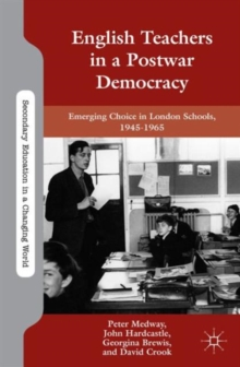 English Teachers in a Postwar Democracy : Emerging Choice in London Schools, 1945-1965, Hardback Book