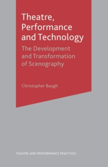 Theatre, Performance and Technology : The Development and Transformation of Scenography, Paperback Book
