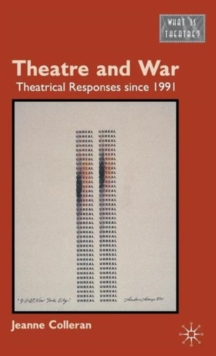 Theatre and War : Theatrical Responses Since 1991, Hardback Book