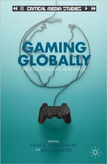 Gaming Globally : Production, Play, and Place, Hardback Book