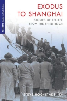 Exodus to Shanghai : Stories of Escape from the Third Reich, Paperback / softback Book