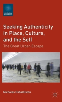 Seeking Authenticity in Place, Culture, and the Self : The Great Urban Escape, Hardback Book