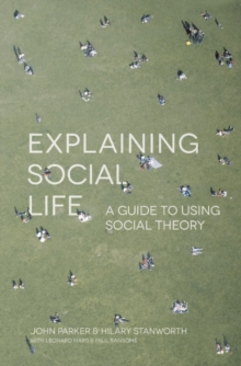 Explaining Social Life : A Guide to Using Social Theory, Paperback / softback Book