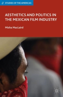 Aesthetics and Politics in the Mexican Film Industry, Hardback Book