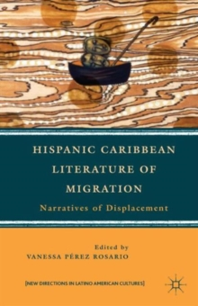 Hispanic Caribbean Literature of Migration : Narratives of Displacement, Paperback / softback Book