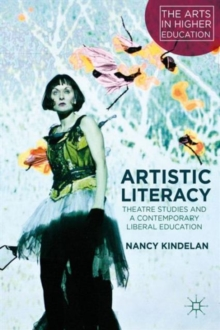 Artistic Literacy : Theatre Studies and a Contemporary Liberal Education, Hardback Book