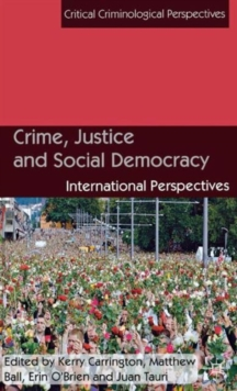 Crime, Justice and Social Democracy : International Perspectives, Hardback Book