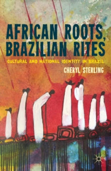 African Roots, Brazilian Rites : Cultural and National Identity in Brazil, Hardback Book