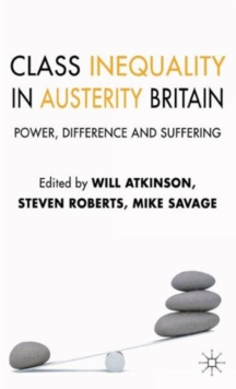 Class Inequality in Austerity Britain : Power, Difference and Suffering, Hardback Book