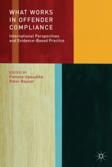 What Works in Offender Compliance : International Perspectives and Evidence-Based Practice, Paperback / softback Book
