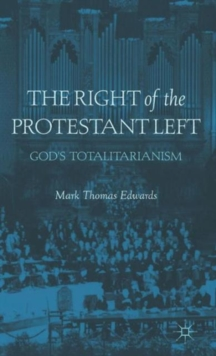 The Right of the Protestant Left : God's Totalitarianism, Hardback Book