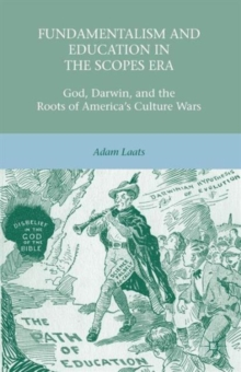 Fundamentalism and Education in the Scopes Era : God, Darwin, and the Roots of America's Culture Wars, Paperback / softback Book