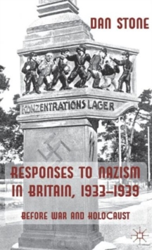 Responses to Nazism in Britain, 1933-1939 : Before War and Holocaust, Paperback Book