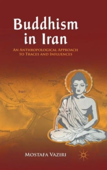 Buddhism in Iran : An Anthropological Approach to Traces and Influences, Hardback Book
