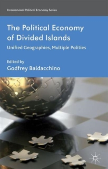 The Political Economy of Divided Islands : Unified Geographies, Multiple Polities, Hardback Book