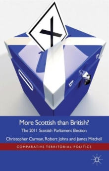 More Scottish Than British : The 2011 Scottish Parliament Election, Hardback Book