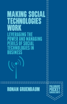 Making Social Technologies Work : Leveraging the Power and Managing Perils of Social Technologies in Business, Paperback / softback Book