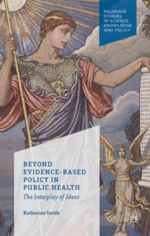 Beyond Evidence Based Policy in Public Health : The Interplay of Ideas, Hardback Book