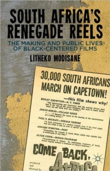 South Africa's Renegade Reels : The Making and Public Lives of Black-Centered Films, Hardback Book