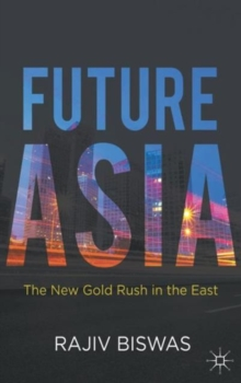Future Asia : The New Gold Rush in the East, Hardback Book