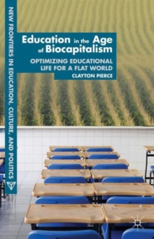 Education in the Age of Biocapitalism : Optimizing Educational Life for a Flat World, Hardback Book